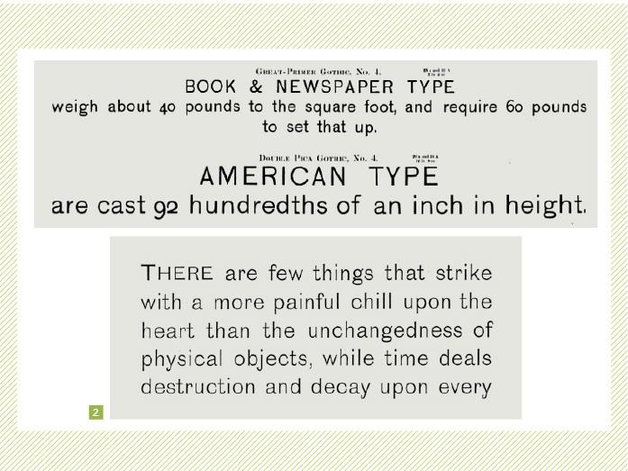 A medida que las sans se popularizan, comienzan a incorporar variables más livianas, y letras y números minúsculos 1. Gótica Nº 4, de Bruce Type Foundry, 1865. 2. Dórica de caja baja, Caslon Foundry, 1878